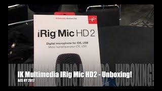 IK Multimedia iRig Mic HD2 Unboxing - AES NY 2017