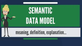 What is SEMANTIC DATA MODEL? What does SEMANTIC DATA MODEL mean? SEMANTIC DATA MODEL meaning
