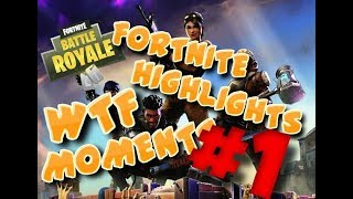 FORTNITE HIGHLIGHTS (WTF MOMENTS) #1
