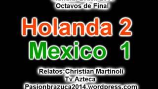 (Relato Emocionante) Holanda 2 Mexico 1 (Relato Christian Martinoli)  Mundial Brasil 2014