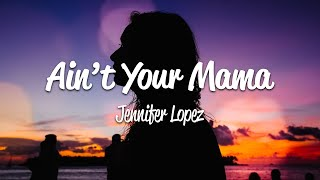 Jennifer Lopez - Ain't Your Mama (Lyrics)