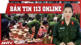 Bản tin 113 Online cập nhật mới nhất ngày 10/08/2018 | Tin tức | Tin tức mới nhất | ANTV