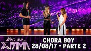 Chora boy - Parte 2 | Máquina da Fama (28/08/17)