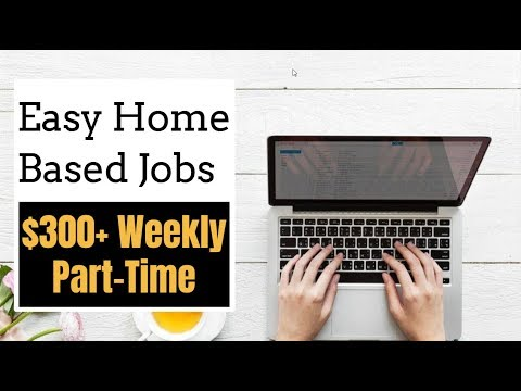 Easy Home Based Jobs Get Paid $300 or More Weekly Part Time