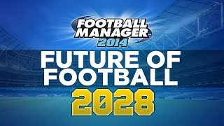 FM Predicts the Future - Ep.3 2028 | Football Manager 2014