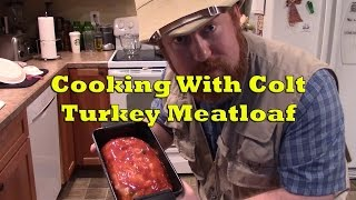 Cooking With Colt - Turkey Meatloaf