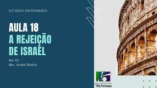 AULA: ROMANOS 10 - A REJEIÇÃO DE ISRAEL