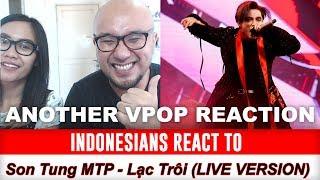 Indonesians React To  Sơn Tùng M-TP performs LẠC TRÔI (LIVE VERSION) (REACTION)