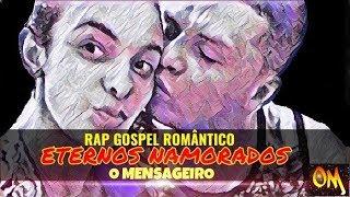 RAP GOSPEL ROMÂNTICO |  ETERNOS NAMORADOS  |  O MENSAGEIRO  |   LANÇAMENTO  | 2018 - 2019 |