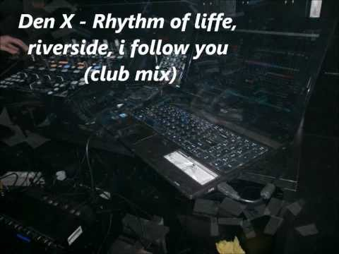 Den X - Rhythm of liffe, riverside, i follow you (club mix)