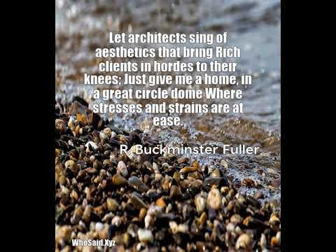 R. Buckminster Fuller: Let architects sing of aesthetics that bring Rich clien......