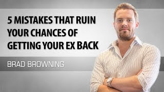5 Mistakes That Ruin Your Chances of Getting Your Ex Back