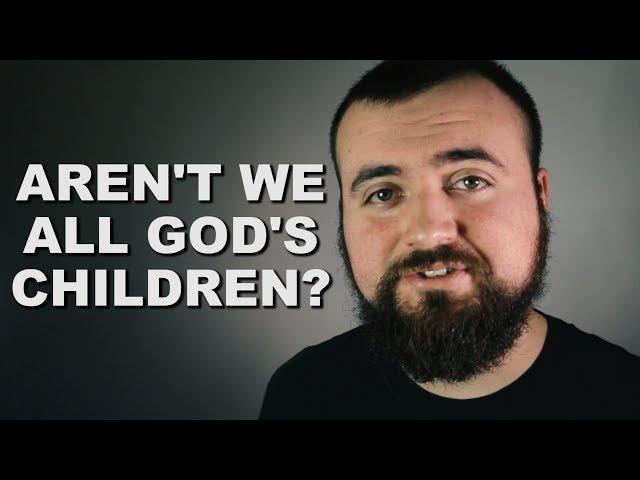 Aren't We ALL God's Children!?!