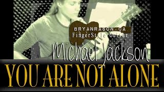 (Michael Jackson) - You Are Not Alone - Bryan Rason - Solo Finger Style Acoustic Guitar