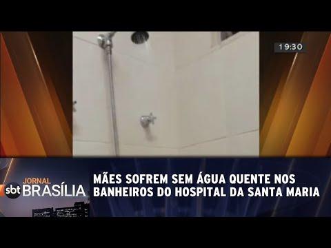 Mães sofrem sem água quente nos banheiros do hospital da Santa Maria | Jornal SBT Brasília 16/07