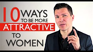 10 Ways To Become More Attractive To Women