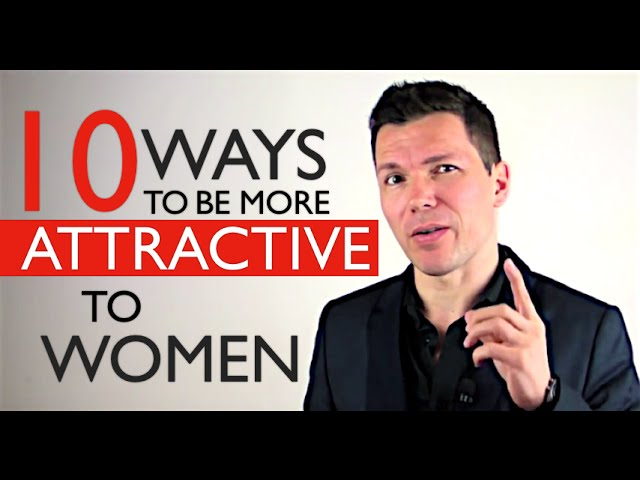 how to make myself more attractive to men