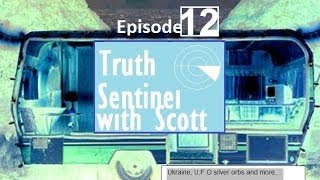 Truth Sentinel Episode 12 with Scott (Ukraine, UFO silver orbs and more)