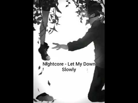 Nightcore - Lat Me Down Slowly