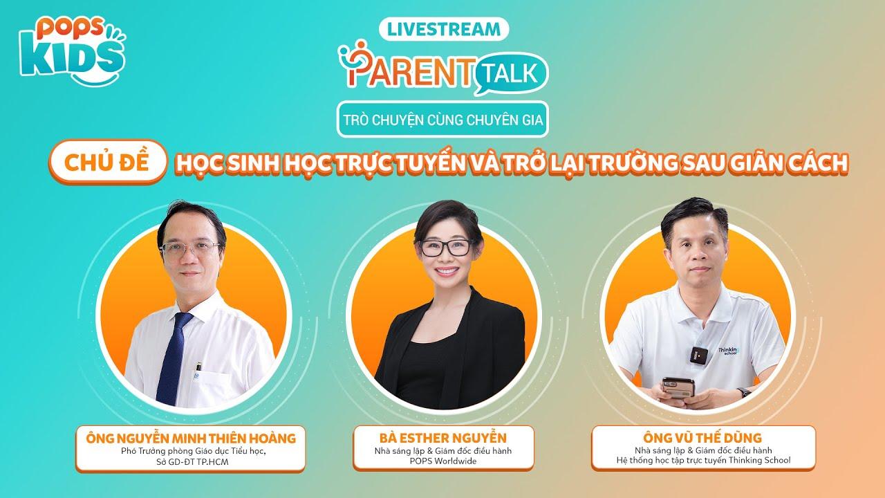 POPS Kids -  Parent Talk: Học sinh học trực tuyến và trở lại trường sau giãn cách - Tập 1