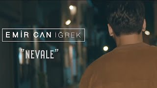 Emir Can İğrek - Nevale (Official Video)