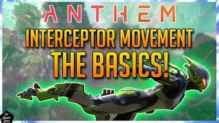ANTHEM: MOVEMENT TIPS YOU NEED WITH THE INTERCEPTOR! INTERCEPTOR MOVEMENT GUIDE: THE BASICS!