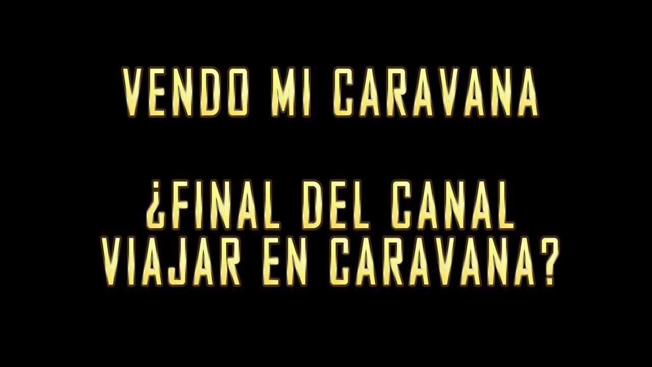 ¿Final de canal VIAJAR EN CARAVANA?