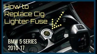 How to Replace Cig. Lighter Fuse. BMW 5 Series 2010-17 (F10) and some 7 series (F01)