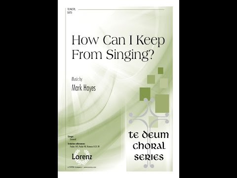 How Can I Keep From Singing? (SATB) - Mark Hayes