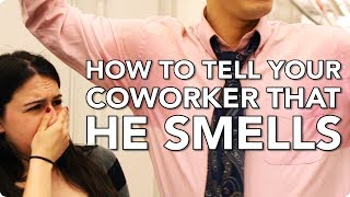 How To Tell Your Coworker That He Smells