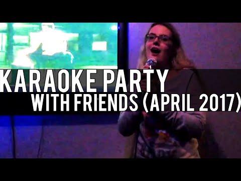KARAOKE WITH FRIENDS (April 2017)