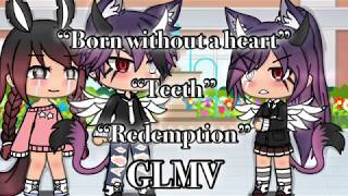 Born without a heart/Teeth/Redemption GLMV/Gacha life