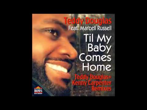 Teddy Douglas feat. Marcell Russell - Til My Baby Comes Home (Kenny Carpenter Classic Mix)
