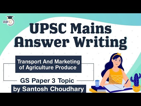 UPSC Mains 2021 Answer Writing Strategy, GS Paper 3 Topic, Transport & Marketing Agriculture Produce