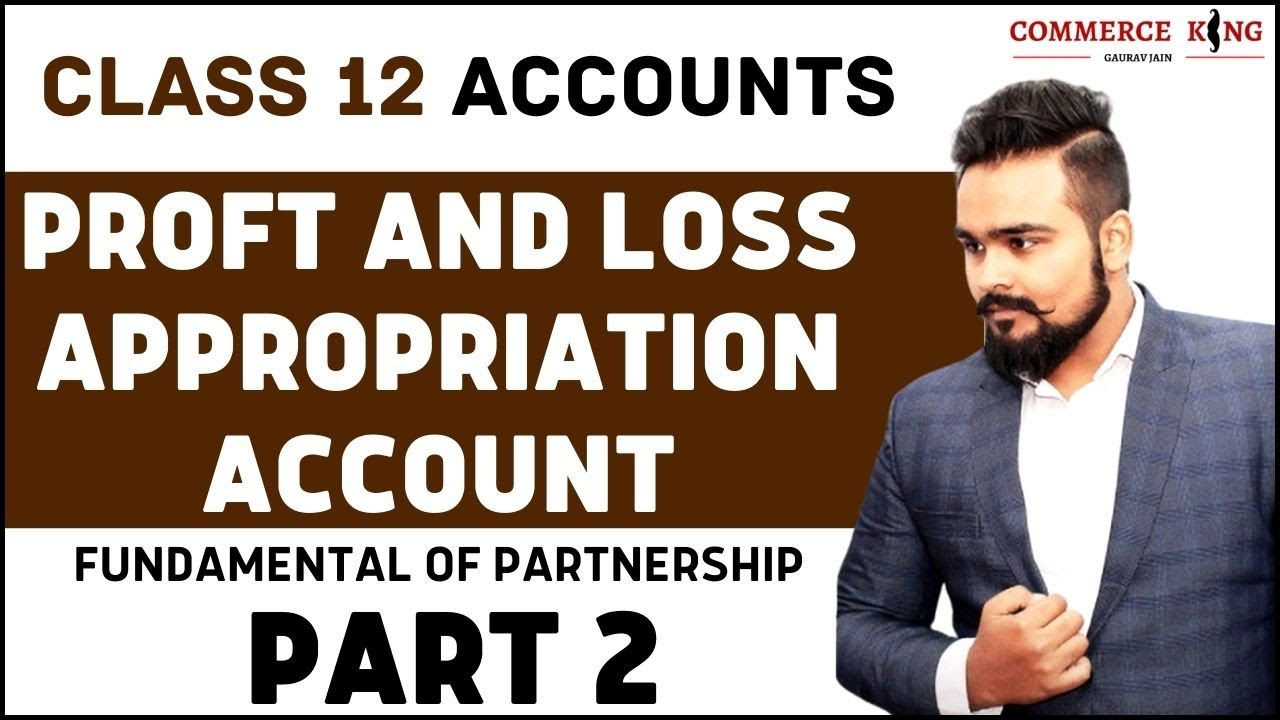 Episode 12 - How to make Profit and loss appropriation Account | Class 12 Account