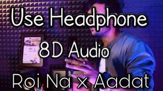 Roi Na x Aadat(8D Audio)- Shivankur Vashisht | Ninja | Cover | Sad Songs Mashup