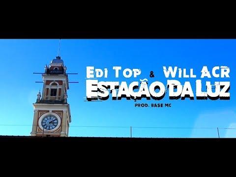 Edi Top & Will ACR - Estação Da Luz (prod. BASE MC) [Vídeo-Clipe OFICIAL]