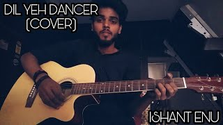 Dil Yeh Dancer (Cover) by Ishant Enu | Atif Aslam
