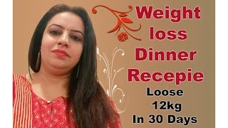 How to loose Weight 12 To 15 Kgs In 30 Days Dinner Recipe