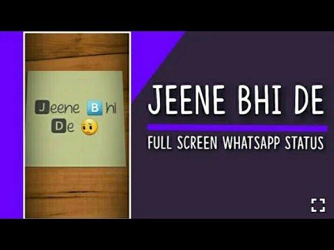 Jeene Bhi De (Sad Status) || Full Screen Whatsapp Status Video || New Whatsapp Status Video 2018