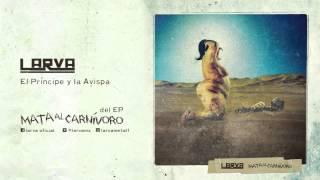 LARVA - EL PRÍNCIPE Y LA AVISPA - Mata Al Carnívoro EP