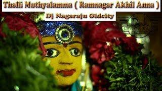 Thalli Muthyalamma ( Ramnagar Akhil Anna ) Song Mix By Dj Nagaraju Oldcity