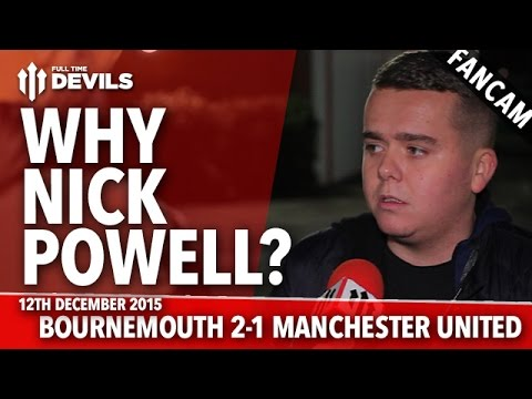 Why Nick Powell? |  AFC Bournemouth 2-1 Manchester United | FANCAM