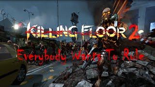 Killing Floor 2 | Everybody Wants To Rule [Fan Trailer]