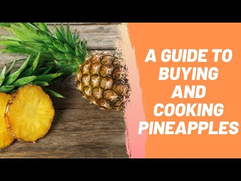 A Guide to Buying and Cooking Pineapples