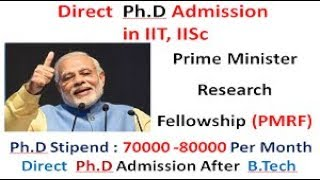 Prime Minister Research Fellowship || Direct Ph.D Admission in IIT