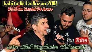 Gabita De La Buzau 2018 - Nu M-am Vandut Pe Avere (Live Club Exclusive Tabarasti)