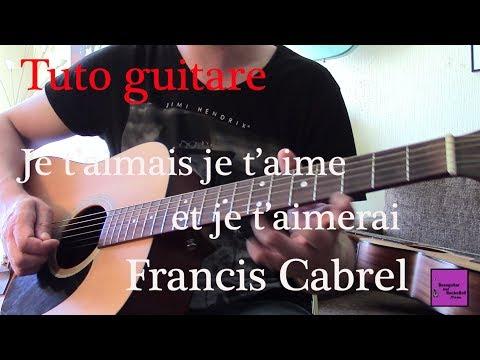 Tuto Guitare - Je T'aimais Je T'aime Et Je T'aimerai - Francis Cabrel +TAB