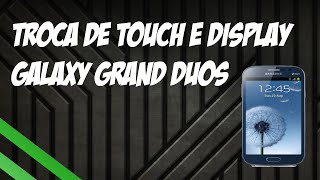 Troca Touch/Display Galaxy Grand Duos