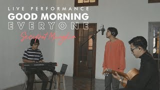 Download Mp3 Good Morning Everyone - Secepat Mungkin  Acoustic Live